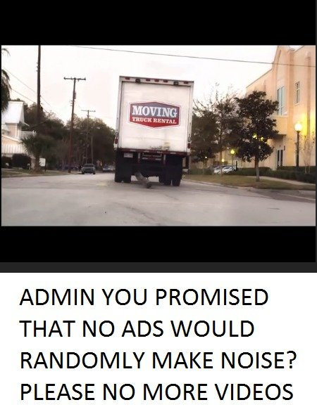 NO MORE ADS THAT MAKE SOUNDS PLEASE. I want to support funnyjunk, it is the only exception I have in adblock, but I HATE video ads or ads that makes sounds, PLE