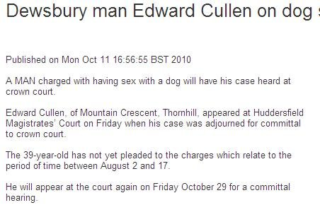 No explanation needed. . man Edward Cullen on dog i, Published Mon Gist ll 15: 55: 55 EST 2010 A MAN charged with having sex with a dog will have his case heard