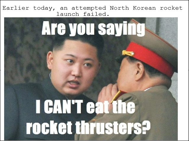 North Korea. I find the kim jong un pictures funny, so anyone who leaves them in comments will get a thumb from me. Earlier taday, an attempted Earth Herein rac