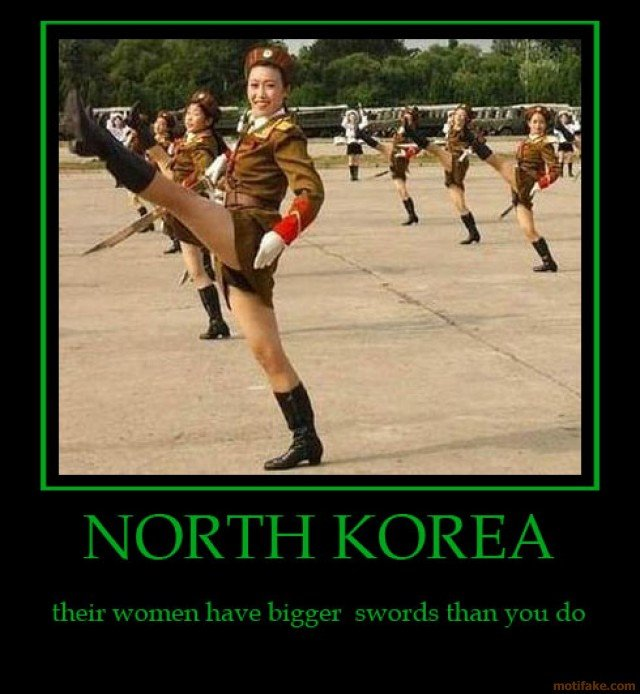 North Korea. Ummm..ya.. But i don't have a sword.. I have a gun and it fires very well.