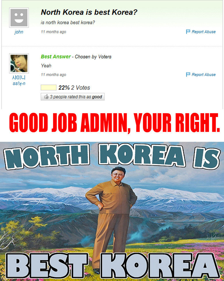 North Korea. Good jod admin. North Korea is best Korea? is north korea beat Korea? John if months ago Fl Report Abuse Best Answer - Chosen by Voters Yeah if mon