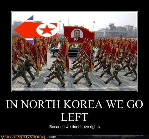 North Korea. . IN NORTH KOREA IVE CK) LEFT. are you saying thats a bad thing