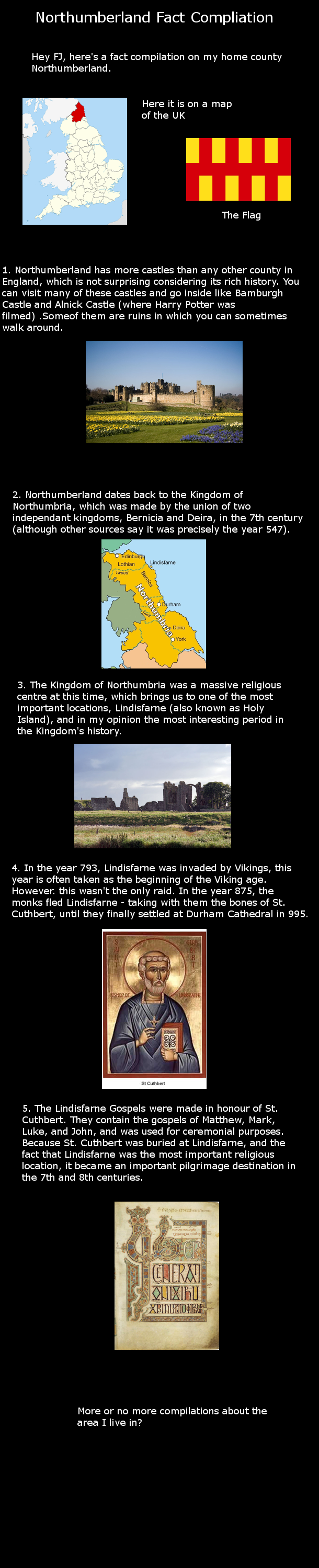Northumberland Compliation. . Northumberland Fact Compilation Hey Fil, here' s a fact compilation on my home county Northumberland. Here it is on a map of the U