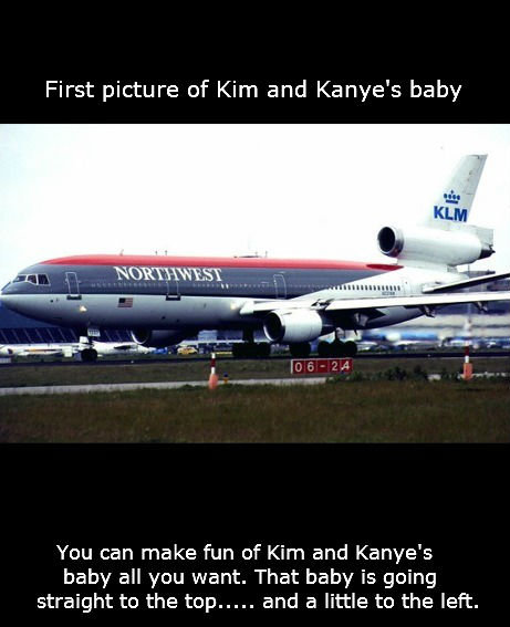 Northwest. . First picture of Kim and Kanye' s baby You can me fun of Kim and ' s baby all you want. That baby is going straight to the top-..... and a little t