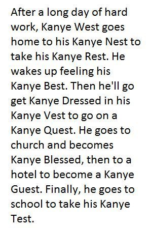 NorthWest. . After a long day of hard work, Kanye West was home to his Kanye Nest ts take his Kanye Rest, He wakes up feeling his Kanye Best, Then he' ll w get