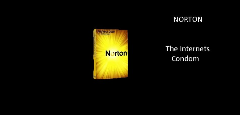 Norton. Norton condom. NORTON The Internets Condom. im using a mac. i know there are viruses for mac but nothing has gotten me yet...damn, im waiting for this comp to get up so i have an excuse to get a new PC. M