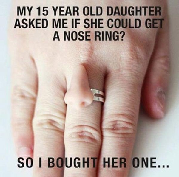 """Nose Ring. . an 15 YEAR our illgal '"""";j; ASKED ME IF suns killall . IN. That's a really sarcastic thing to do that'll make your daughter resent you later on."""