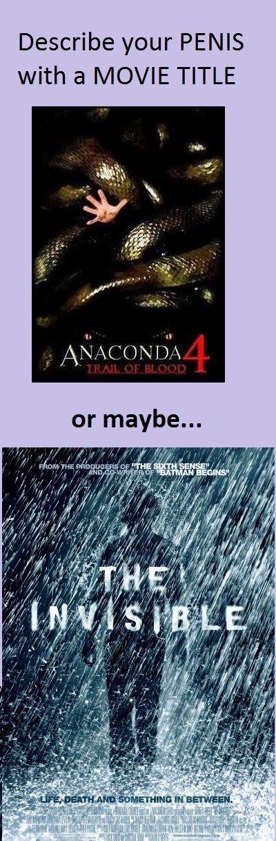 OC. I know the idea is old, but I came up with the two movies in the example and I used MS paint to make this. Describe your PENIS with !.ti' MOVIE TITLE i a Ha