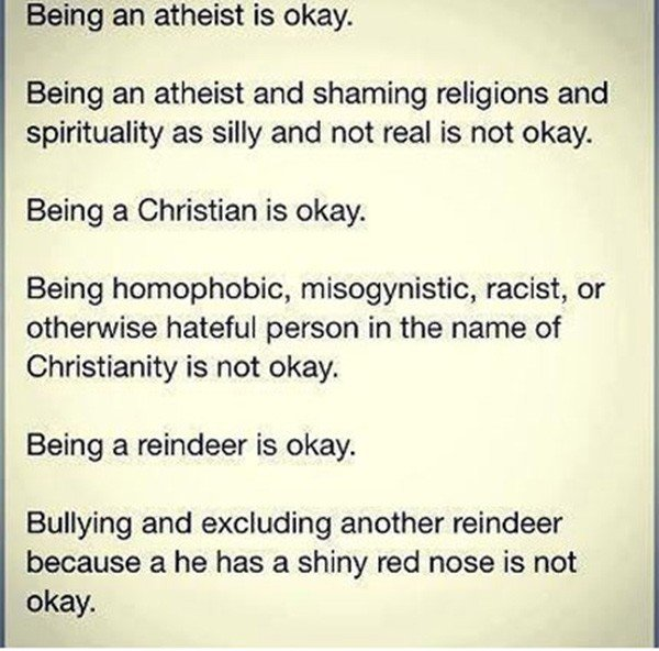 OK vs Not OK. . an atheist is okay. Being an atheist and shaming religions and spirituality as silly and not real is not okay. Being a Christian is okay. Being