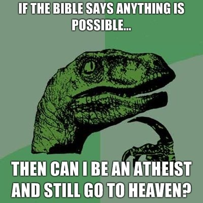 Philosoraptor. Occurred to me today.... IE m SENS [ i IS Mit SHE 60 HEAVEN?. Hah. No. We're all going to hell. Everyone on funnyjunk at least. and 4chan. But it'l be one hell of a party.