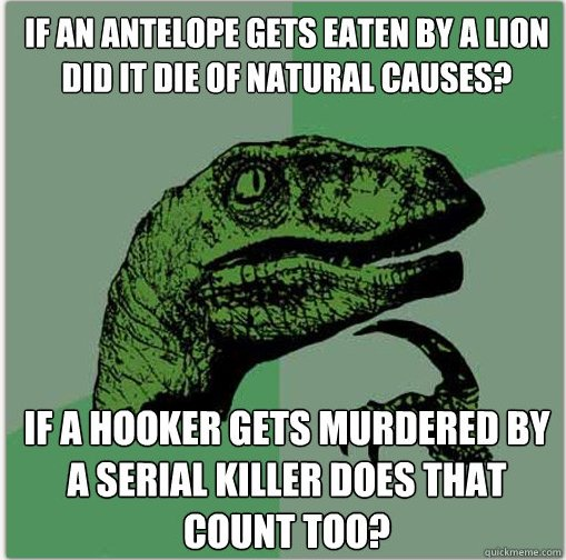 """Philosoraptor Hooker. OC! Good guy Greg,Help me get to front page.... If """" GETS EATEN BY A [NIH BID IT DIE Ill' , GAMES? If A GETS BY A SERIAL l( MES THAT MINT"""