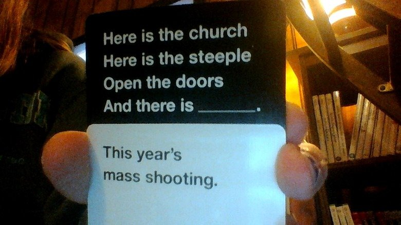 Relevant. . imam the doors And there is . .. Am I the only one who thinks CAH is a huge pile of ? The only thing that's good about it is people picking the best cards to go together. But during the game yo