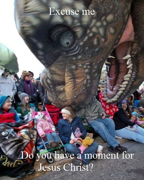 Religious Dinosaur. Found the pic on The Chive and added the text.. bcuseae Do' ' , luis/ e a moment for f . Jesus Christ?
