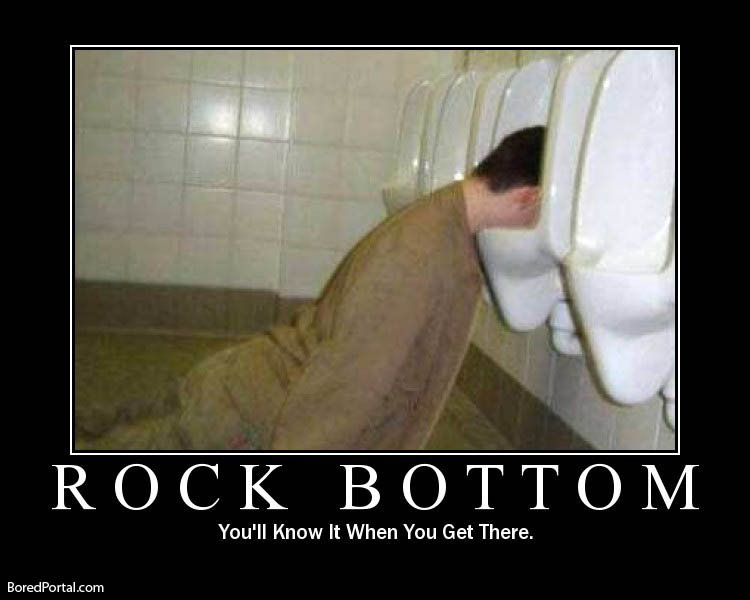 rock bottom!. I have been drunk, but not this drunk!.