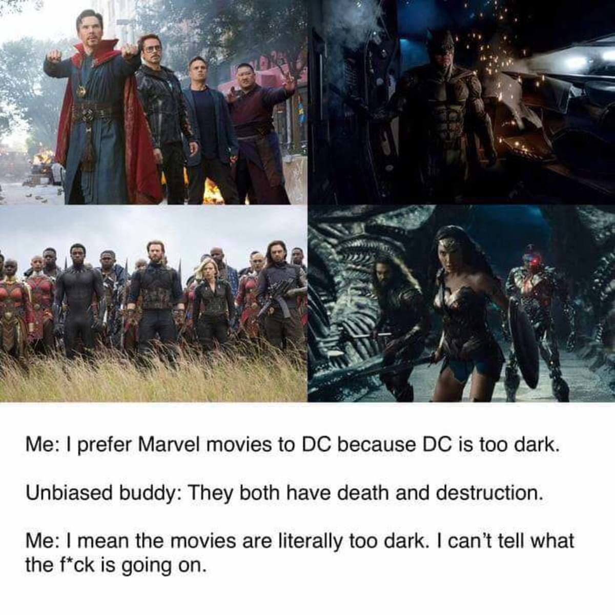 Seriously. join list: MarvelStuff (205 subs)Mention History. Me: I prefer Marvel movies to DC because DC is too dark. Unbiased buddy: They both have death !lait