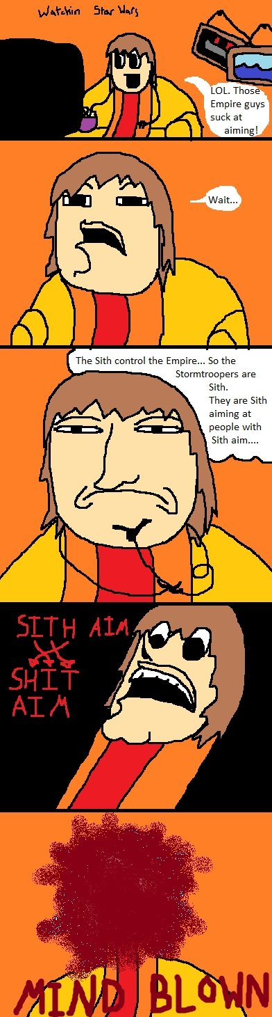 """Star wars mind blown. I just realised this today.. aisan Eihse """"mfg LOL. These Empire guys suck at aiming! The Sith central the Empire... Sto the are Sith. They"""
