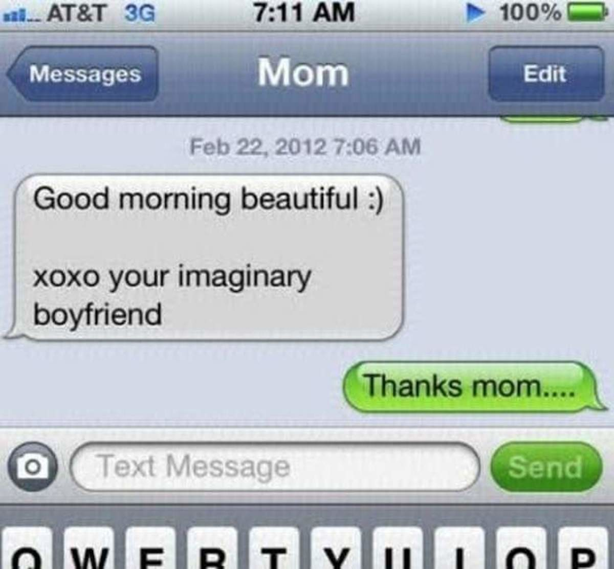 Texts From Mom and Dad. . Messages Feb 22, 2012 we Juli/ ll Good morning beautiful z) xoxo your imaginaryverizon as 2: 30 PM tit. / Messages Dec 26, 2012 2: 30