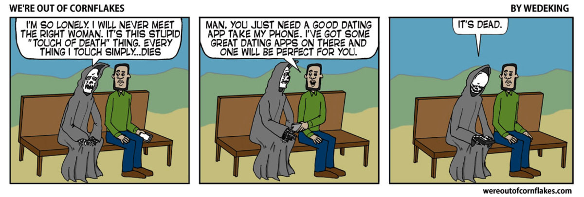 The Grim Reaper can't get a girlfriend. More stupidity at wereoutofcornflakes.com Thanks, buddies..