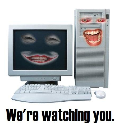 they're watching you. .. first thing that popped into my head when i read this