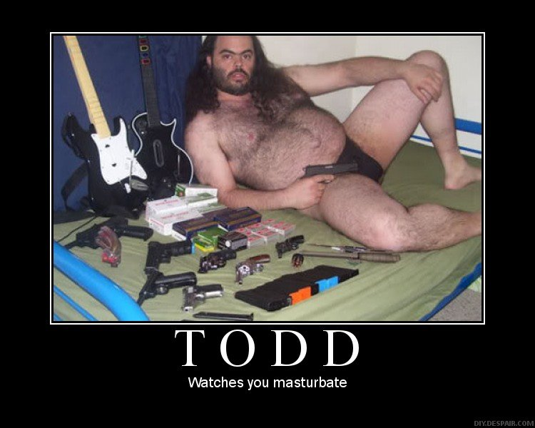 Todd. Creepy..... lmao my friend has that for his facebook picture xD