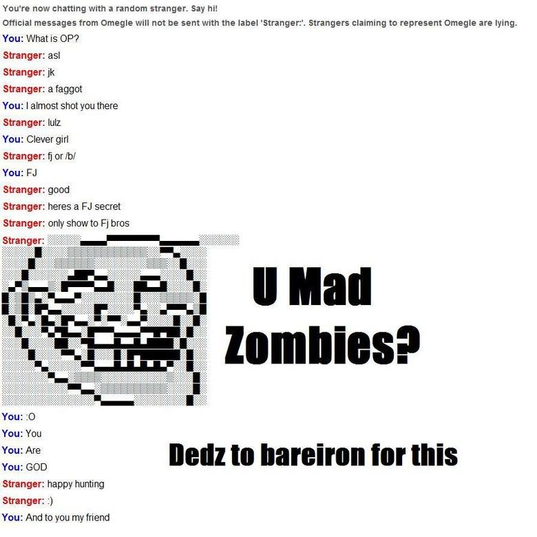 Troll Megle. Dedz to bareiron for being my surviver bud for those 3 minutes. Hunt on my FJers, and remember, OP is a fag!.