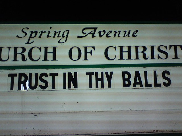 Trust In Thy Balls. I regret having uploaded this months after the fact, but anyway, this was done to the same church as the fish vagina picture, exactly one ye