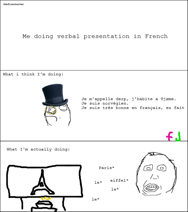 Verbal presentation. not sure if it's called oral- or verbal presentation. Me doing verbal presentation in French What i think I' m doing: m' appelle derp, j' h