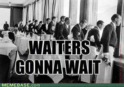 WAIT ! ! !. . MEMEBASE,. tmm. ________ they see me waitin ________ they waitin ...