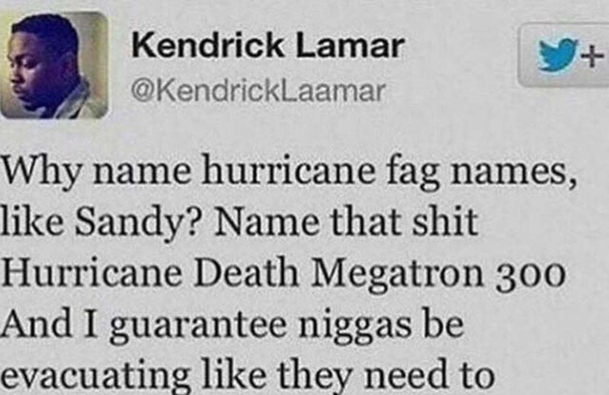 Wet trash. join list: GypsyTrash (3784 subs)Mention History. Kendrick Lamar '4. Why name hurricane fag names, like Sandy? Name that shit Hurricane Death h/ faga