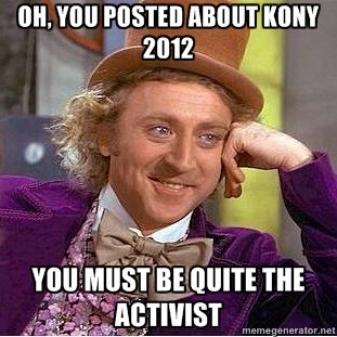 Willy wonka, kony 2012. this is for all those internet activist with week long attention spans.